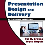 Presentation Design and Delivery, Pat R. Graves and Joyce Kupsh, 1441562133