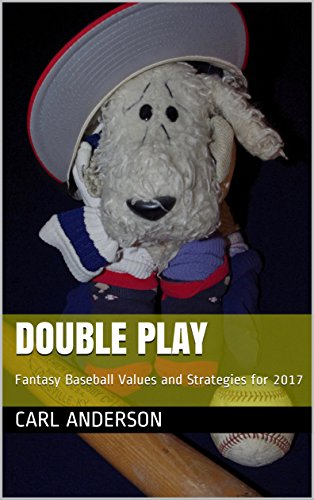 Double Play: Fantasy Baseball Values and Strategies for 2017