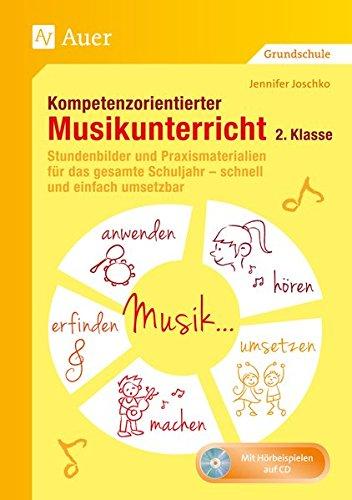 Kompetenzorientierter Musikunterricht 2. Klasse: Stundenbilder und Praxismaterialien für das gesamte Schuljahr - schnell und einfach umsetzbar (Kompetenzorientierter Unterricht Grundschule)
