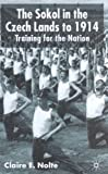 img - for The Sokol in the Czech Lands to 1914: Training for the Nation book / textbook / text book