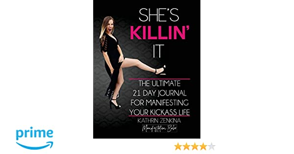 Shes killin it the ultimate 21 day journal for manifesting a shes killin it the ultimate 21 day journal for manifesting a kickass life kathrin zenkina 9781973772651 books amazon malvernweather Gallery
