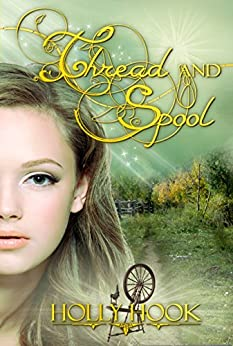Thread and Spool (A Twisted Fairy Tale #1) by [Hook, Holly]