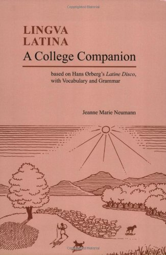 A College Companion: Based on Hans Oerberg's Latine Disco, with Vocabulary and Grammar (Lingua Latina)