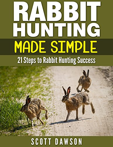 Rabbit Hunting Made Simple: 21 Steps to Rabbit Hunting for sale  Delivered anywhere in USA