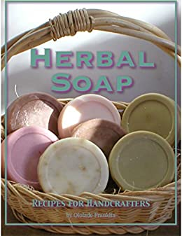 Herbal Soap : Recipes For Handcrafters by [Franklin, Ololade]