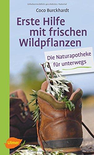 Erste Hilfe mit frischen Wildpflanzen: Die Naturapotheke für unterwegs