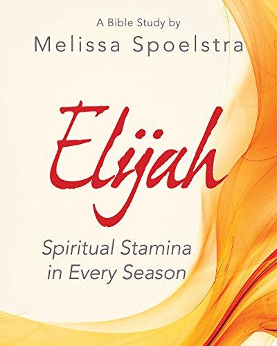 Elijah - Women's Bible Study Participant Workbook: Spiritual Stamina in Every Season
