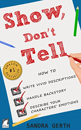 Show, Don't Tell: How to write vivid descriptions, handle backstory, and describe your characters' emotions (Writers' Guide Series Book 3) by [Gerth, Sandra]