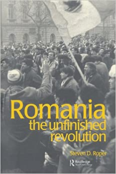 Romania: The Unfinished Revolution (Postcommunist States and Nations)