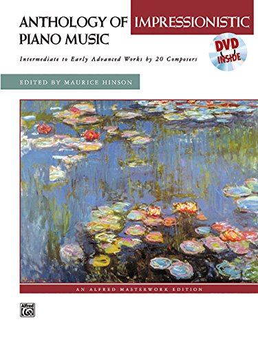 Anthology of Impressionistic Piano Music with Performance Practices in Impressionistic Piano Music: Intermediate to Early Advanced Works by 20 ... Bound Book & DVD (Alfred Masterwork Edition)