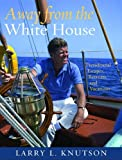 Away from the White House: Presidential Escapes, Retreats, and Vacations