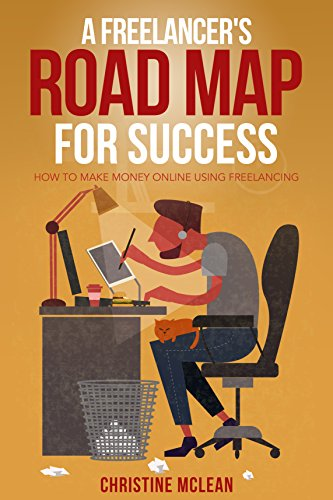 A Freelancer's Road Map for Success: How to Make Money Online Using  Freelancing