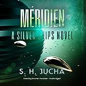 Méridien: A Silver Ships Novel, Book 3 | S. H. Jucha