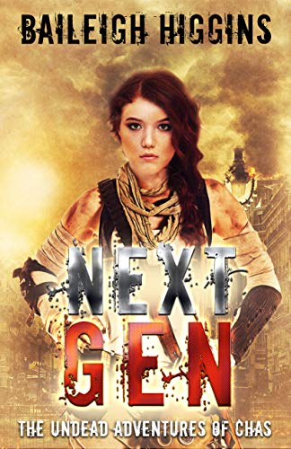 Next Gen: The Undead Adventures of Chas (A Young Adult Zombie Apocalypse Thriller Book 4) by [Higgins, Baileigh]