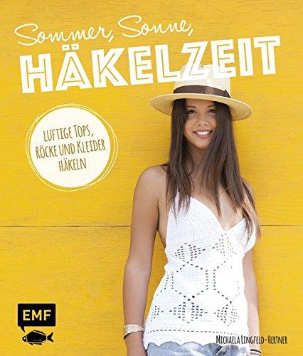 Sommer, Sonne, Häkelzeit: Luftige Tops, Röcke und Kleider häkeln ...