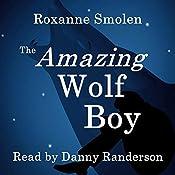 The Amazing Wolf Boy   Roxanne Smolen