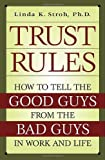 Trust Rules: How to Tell the Good Guys from the Bad Guys in Work and Life
