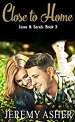 Close to Home: Contemporary Romance (Jesse & Sarah Book 3)