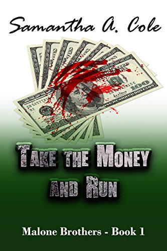 Take the Money and Run: Malone Brothers - Book 1 by [Cole, Samantha A.]