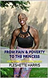 From Pain & Poverty to the Princess: Overcome Life's Challenges