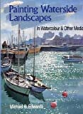 Painting Waterside Landscapes in Watercolour and Other Media, Michael C. Edwards, 0715300563