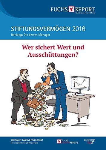 Stiftungsvermögen 2016 - Ranking: Die besten Manager: Wer sichert Wert und Ausschüttungen?
