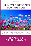 He Never Stopped Loving You, Jeanette Stohlmann, 146993955X