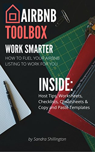 Airbnb Toolbox: How to Become an Airbnb Host, Make Money on Airbnb + Manage Your Vacation Rental (Includes Copy/Paste Templates): How to Profit From Your ... (Airbnb Books + How To Guides Book 1)