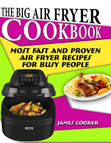 The Big Air Fryer Cookbook: Most Fast and Proven Air Fryer Recipes for Busy People cover