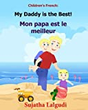 Children's French Book: My Daddy is the Best. Mon papa est le meilleur: Children's Picture Book English-French (Bilingual Edition). Kids French book. ... book,bilingual French kids book: Volume 7