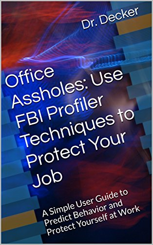 Office Assholes: Use FBI Profiler Techniques to Protect Your Job: A Simple User Guide to Predict Behavior and Protect Yourself at -