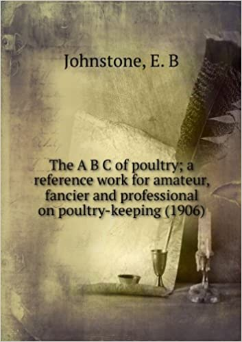 The A B C of poultry; a reference work for amateur. fancier and