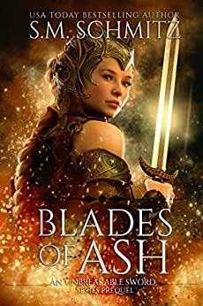 Blades of Ash: An Unbreakable Sword Series Prequel (The Unbreakable Sword Series Book 0) by [Schmitz, S.M.]