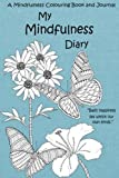 My Mindfulness Diary: A Mindfulness Colouring Book and Journal: An adult colouring book and diary with inspirational quotes