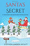 Santa's Secret: A never been told before secret about Santa's journey on Christmas eve.