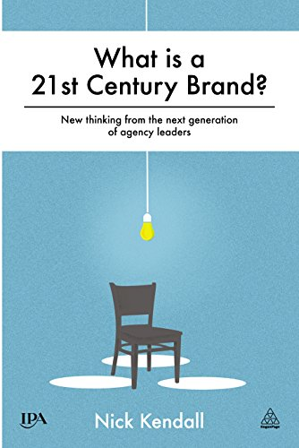 Download What is a 21st Century Brand?: New Thinking from the Next Generation of Agency Leaders Pdf