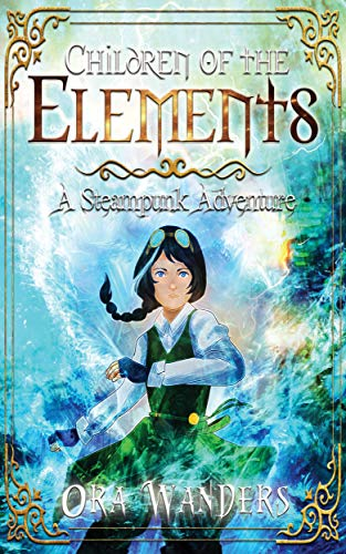 Children of the Elements: A Steampunk Adventure by [Wanders, Ora]