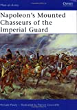 Napoleon's Mounted Chasseurs of the Imperial Guard, Ronald Pawly, 1846032571