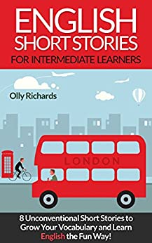 English Short Stories For Intermediate Learners: 8 Unconventional Short Stories to Grow Your Vocabulary and Learn English the Fun Way! (English Edition) por [Richards, Olly]