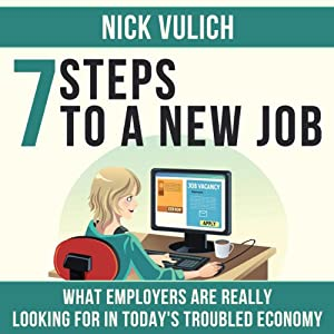 7 Steps to a New Job, What Employers Are Really Looking for in Today's Troubled Economy Audiobook