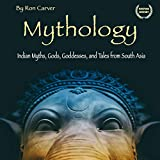 Mythology: Indian Myths, Gods, Goddesses, and Tales from South Asia