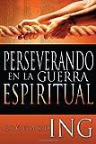 Perseverando en la Guerra Espiritual, Richard Ing, 160374049X