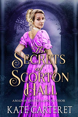 The Secrets of Scorton Hall: An Historical Regency Romance Mystery by [Carteret, Kate]