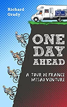 One Day Ahead: A Tour de France Misadventure by [Grady, Richard]