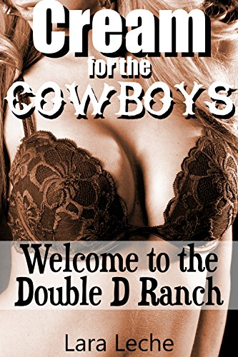 (Cream for the Cowboys: Welcome to the Double D Ranch - First Time Hucow (Down on the Dairy Farm Book 1))