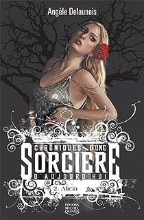 Chroniques d'une sorcière d'aujourd'hui, tome 2 : Alicia par Delaunois