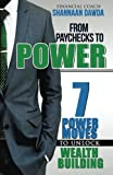 From Paychecks to Power: 7 Power Moves to Unlock Wealth Building
