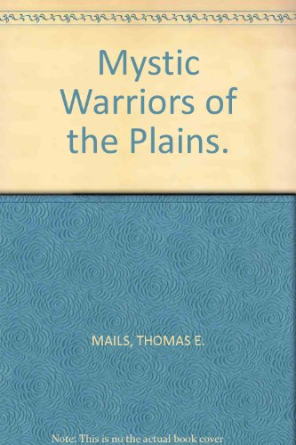 The Mystic Warriors of the Plains: The Culture, Arts, Crafts and Religions of the Plains Indians [Second Printing]