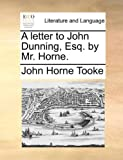 A Letter to John Dunning, Esq by Mr Horne, John Horne Tooke, 1170579086