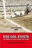 img - for Ese gol existe: Una mirada al Per  a trav s del f tbol (Spanish Edition) book / textbook / text book